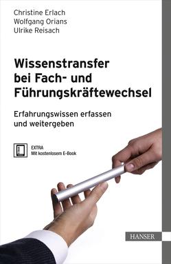 Wissenstransfer bei Fach- und Führungskräftewechsel von Erlach,  Christine, Orians,  Wolfgang, Reisach,  Ulrike
