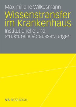 Wissenstransfer im Krankenhaus von Wilkesmann,  Maximiliane