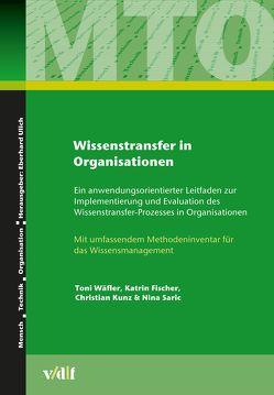 Wissenstransfer in Organisationen von Fischer,  Katrin, Kunz,  Christian, Saric,  Nina, Ulich,  Eberhard, Wäfler,  Toni