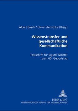 Wissenstransfer und gesellschaftliche Kommunikation von Busch,  Albert, Stenschke,  Oliver