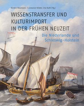Wissenstransfer und Kulturimport in der Frühen Neuzeit von Baumann,  Kirsten, Köster,  Constanze, Kuhl,  Uta