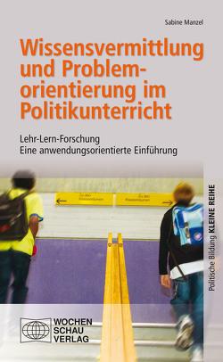 Wissensvermittlung und Problemorientierung im Politikunterricht von Manzel,  Sabine