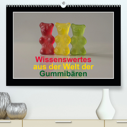 Wissenswertes aus der Welt der Gummibären (Premium, hochwertiger DIN A2 Wandkalender 2021, Kunstdruck in Hochglanz) von Seidl,  Hans