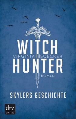 Witch Hunter – Skylers Geschichte von Boecker,  Virginia, Kolodziejcok,  Michaela