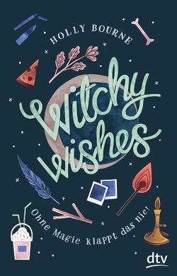 Witchy Wishes – Ohne Magie klappt das nie von Bourne,  Holly, Frey,  Nina, Hansen,  Jannicke