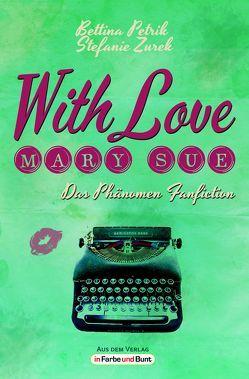With Love, Mary Sue – Das Phänomen Fanfiction von Petrik,  Bettina, Zurek,  Stefanie