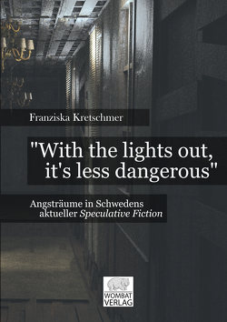 """With the lights out, it's less dangerous""– Angsträume in Schwedens aktueller Speculative Fiction von Kretschmer,  Franziska"