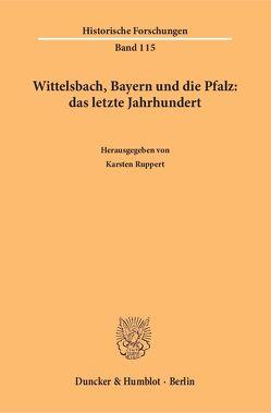 Wittelsbach, Bayern und die Pfalz: das letzte Jahrhundert. von Ruppert,  Karsten