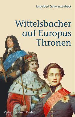 Wittelsbacher auf Europas Thronen von Schwarzenbeck,  Engelbert