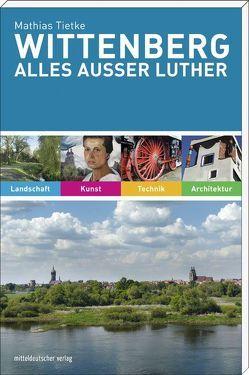 Wittenberg. Alles außer Luther von Tietke,  Mathias