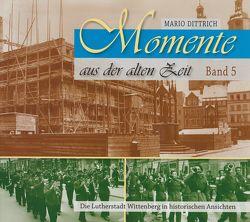 Wittenberg – Momente aus der alten Zeit / Band 5 von Dittrich,  Mario