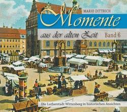 Wittenberg – Momente aus der alten Zeit / Band 6 von Dittrich,  Mario