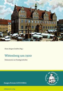 Wittenberg um 1900 von Grabbe,  Hans-Jürgen