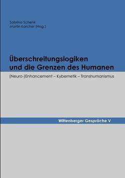 Wittenberger Gespräche / Überschreitungslogiken und die Grenzen des Humanen von Karcher,  Martin, Schenk,  Sabrina