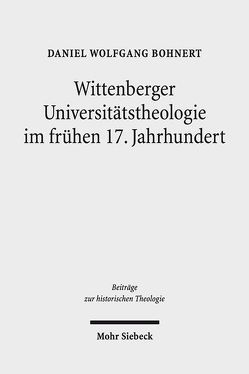 Wittenberger Universitätstheologie im frühen 17. Jahrhundert von Bohnert,  Daniel