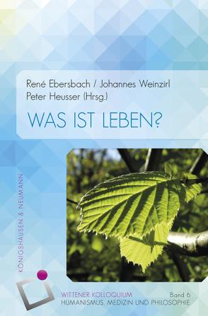 Wittener Kolloquium VI. Was ist Leben? von Ebersbach,  Rene, Heusser,  Peter, Weinzirl,  Johannes