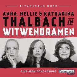 Witwendramen von Kusz,  Fitzgerald, Thalbach,  Anna, Thalbach,  Katharina, Thalbach,  Nellie