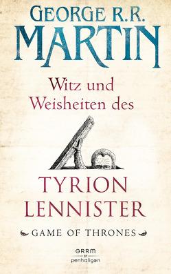 Witz und Weisheiten des Tyrion Lennister von Helweg,  Andreas, Ingwersen,  Jörn, Martin,  George R.R.