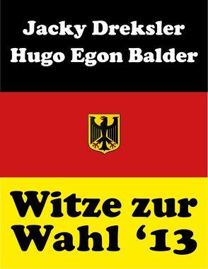 Witze zur Wahl 2013 von Balder,  Hugo Egon, Dreksler,  Jacky