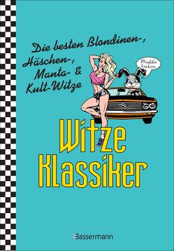 Witzeklassiker. Die besten Blondinen-, Häschen-, Manta-, Chuck-Norris-, Trabiwitze und viele mehr