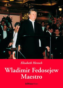 Wladimir Fedosejew, Maestro von Heresch,  Elisabeth, Sinkovicz,  Wilhelm