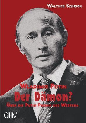 Wladimir Putin – Der Dämon? von Seinsch,  Walther