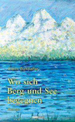 Wo sich Berg und See begegnen von Burkhalter,  Didier