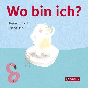 Wo bin ich? von Janisch,  Heinz, Pin,  Isabel