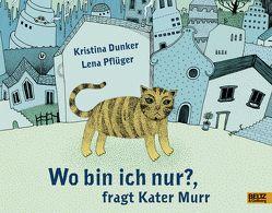 Wo bin ich nur?, fragt Kater Murr von Dunker,  Kristina, Pflüger,  Lena