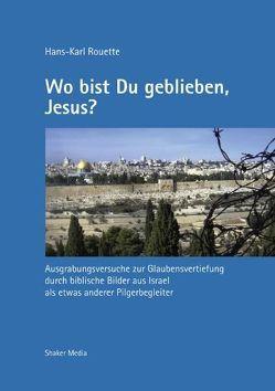 Wo bist du geblieben, Jesus? von Rouette,  Hans-Karl