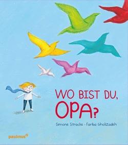 Wo bist du, Opa? von Gholizadeh,  Fariba, Stracke,  Simone
