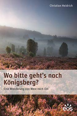Wo bitte geht's nach Königsberg von Heidrich,  Christian