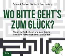 Wo bitte gehts`s zum Glück von Ignatowitsch,  Julian, Ludwig,  Jost, Machens,  Roman
