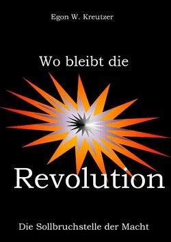 Wo bleibt die Revolution von Kreutzer,  Egon W