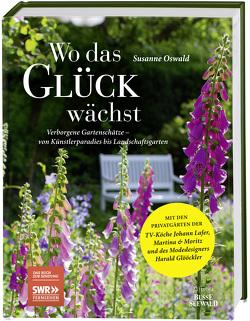 Wo das Glück wächst – Verborgene Gartenschätze von Oswald,  Susanne