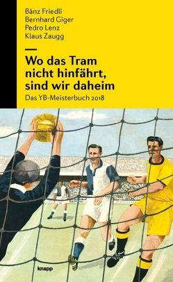 Wo das Tram nicht hinfährt, sind wir daheim von Friedli,  Bänz, Giger,  Bernhard, Lenz,  Pedro, Zaugg,  Klaus