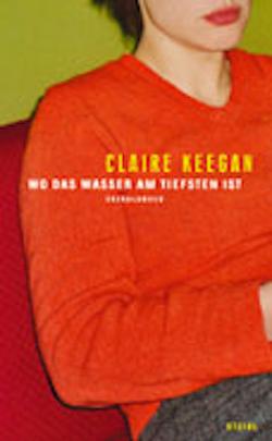 Wo das Wasser am tiefsten ist von Keegan,  Claire, Leipold,  Inge, Oeser,  Hans Ch