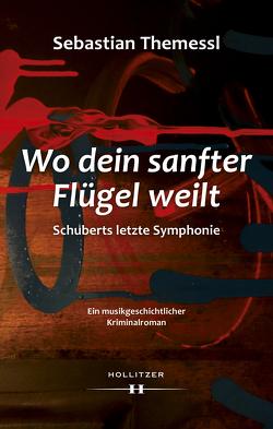 Wo dein sanfter Flügel weilt – Schuberts letzte Symphonie von Themessl,  Sebastian