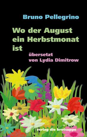 Wo der August ein Herbstmonat ist von Aeschbacher,  Ursi Anna, Dimitrow,  Lydia, Pellegrino,  Bruno