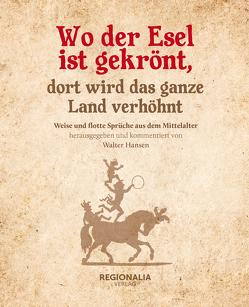Wo der Esel ist gekrönt, dort wird das ganze Land verhöhnt von Hansen,  Walter