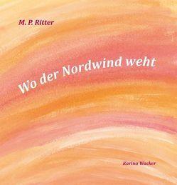 Wo der Nordwind weht von Ritter,  M. P., Wacker,  Karina