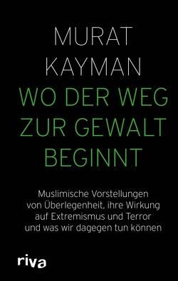 Wo der Weg zur Gewalt beginnt von Kayman,  Murat