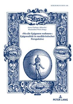 »Wo die Epigonen wohnen«: Epigonalität in mediävistischer Perspektive von Chalupa-Albrecht,  Anna, Wick,  Maximilian