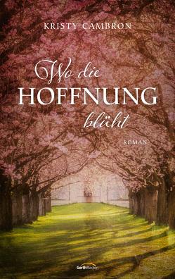 Wo die Hoffnung blüht (eBook) von Cambron,  Kristy, Lutz,  Silvia