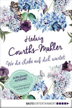 Wo die Liebe auf dich wartet von Courths-Mahler,  Hedwig