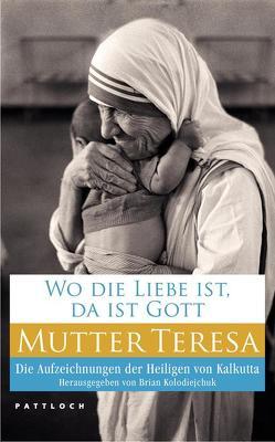 Wo die Liebe ist, da ist Gott von Czernin,  Marie, Kolodiejchuk,  Brian, Mutter Teresa
