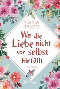 Wo die Liebe nicht von selbst hinfällt von Resco,  Maria