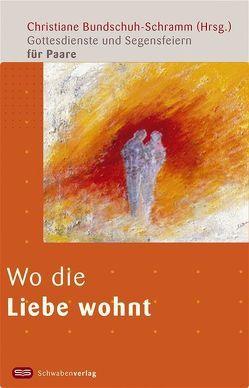 Wo die Liebe wohnt von Bundschuh-Schramm,  Christiane