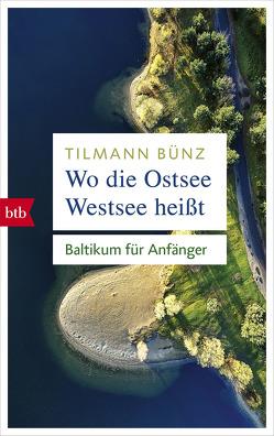 Wo die Ostsee Westsee heißt von Bünz,  Tilmann