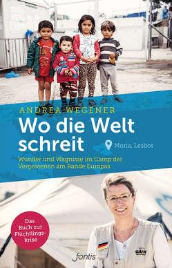 Wo die Welt schreit von Wegener,  Andrea
